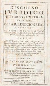 Discurso iuridico, historico-politico, en defensa de la jurisdiccion real :Juan Luis Lopez Martinez, Marques del Risco.# 12579