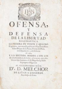 Ofensa, y Defensa de la Libertad Eclesiastica.Melchor Liñan y Cisneros; Iglesia Católica. Arquidiócesis de Lima (Peru). Arzobispo (1678-1708 : Liñan y Cisneros)# 12653