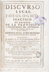 Discurso legal theologico-practico, en defensa de la provision y ordenanza de govierno de XX. deJuan Luis López; Peru. Viceroy (1681-1689 : Navarra y Rocafull)# 12650