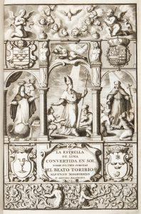 La estrella de Lima convertida en sol sobre sus tres coronas : el B. Toribio Alfonso Mogrobexo suFrancisco de Echave y Assu# 12590