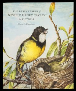 The premier bird painter of the colonies : the early career of Neville Henry Cayley in VictoriaCABOURET, Mark R.# 11149