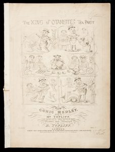 [SHEET MUSIC] The King of Otaheite's tea party : new comic medleyTOPLIFF, R[obert], 1793-1868# 10418
