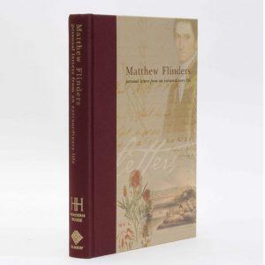 Matthew Flinders: personal letters from an extraordinary life.FLINDERS, Matthew; BRUNTON, Paul# 14106
