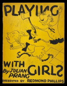 Playing with girls / by Julian Prang ; presented by Redmond Phillips ; drawings by Albert Tucker.