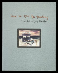Leave no space for yearning: the art of Joy Hester.