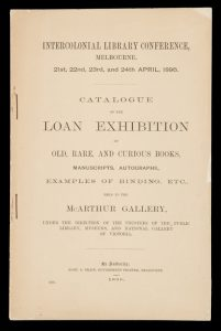 [MELBOURNE] Catalogue of the loan exhibition of old, rare, and curious books, manuscripts, autographs, examples