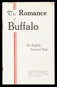 The romance of Buffalo : Mt. Buffalo National Park VictoriaWILKINSON, J.F.# 11914