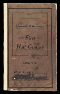 Queensland Railways first half-century 1864 - 1914Anon.# 11328