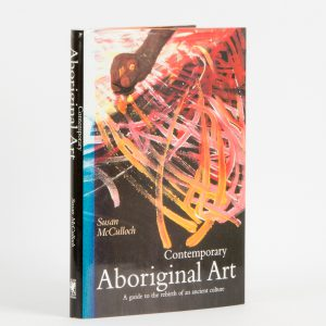 Contemporary Aboriginal Art : a guide to the rebirth of an ancient cultureMCCULLOCH, Susan# 11576