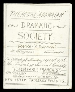 "The Royal ""Arawaian"" Dramatic Society: RMS ""Arawa"". H. Clayden, Commander