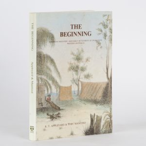 The beginning : European discovery and early settlement of Swan River Western Australia