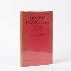 Moving frontiers : an American theme and its application to Australian history [Presentation copy]ALEXANDER, Fred# 5403