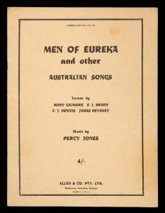 [SHEET MUSIC] Men of Eureka and other Australian songs :JONES, Percy (music); GILMORE, Mary; DENNIS, C.J.; BRADY, E.J.; DEVANEY, James# 13550