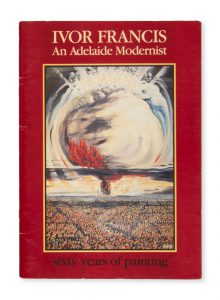 Ivor Francis : An Adelaide Modernist. Sixty years of Painting