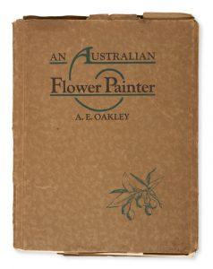 An Australian Flower Painter: A. E. Oakley.[OAKLEY A. E.].# 14326