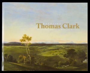 Exposing Thomas Clark : a colonial artist in Western VictoriaDOWLING, Peter and McOWAN, Daniel# 14295