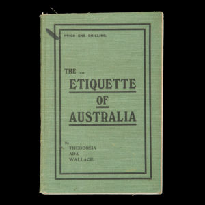 # 15405  WALLACE, Theodosia Ada  The etiquette of Australia : a handy book of the common usages of everyday life and society