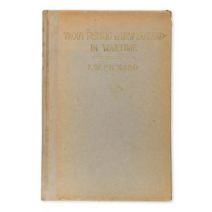 # 15464  PICKARD, F.W.  Trout fishing in New Zealand in wartime  $350.00 AUD