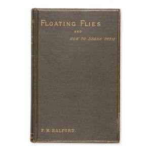 # 15583  HALFORD, Frederic M.  Floating flies and how to dress them : a treatise on the most modern methods of dressing artificial flies for trout and grayling