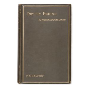 # 15582  HALFORD, Frederic M.  Dry-fly fishing in theory and practice