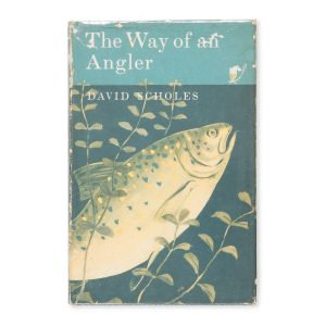 # 15580  SCHOLES, David  The way of an angler : an appreciation of fly-fishing on many waters