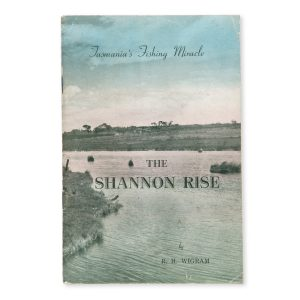 # 15480  WIGRAM, R.H.  The Shannon Rise : Tasmania's fishing miracle